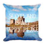 Scotland is my Happy Place – Square Pillow