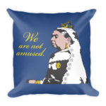 We Are Not Amused – Square Pillow